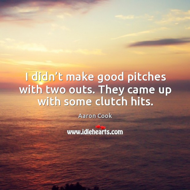 Image, I didn't make good pitches with two outs. They came up with some clutch hits.