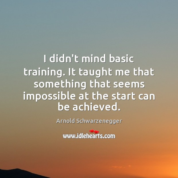 Image, I didn't mind basic training. It taught me that something that seems