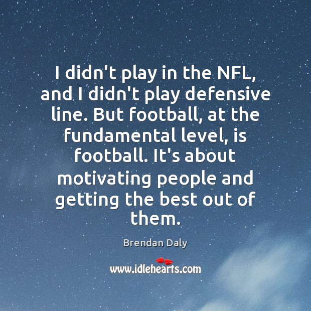I didn't play in the NFL, and I didn't play defensive line. Image