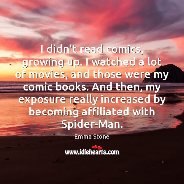 Image, I didn't read comics, growing up. I watched a lot of movies,