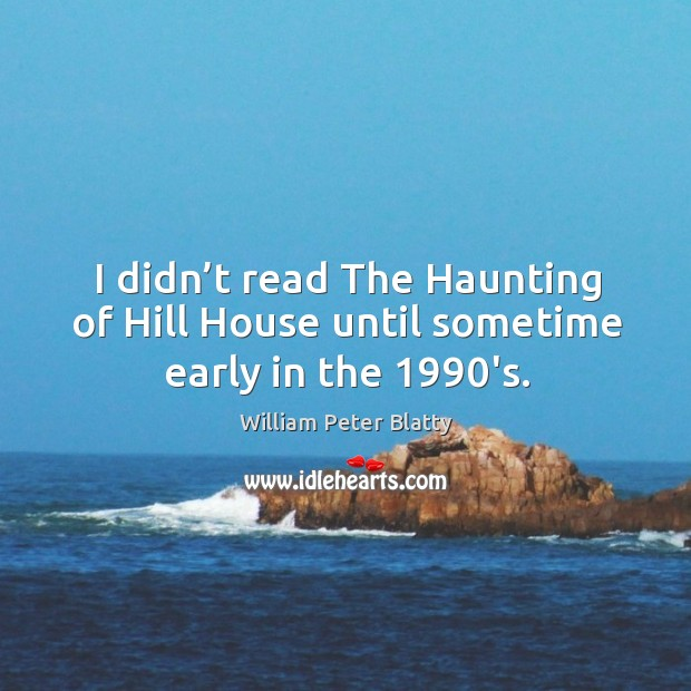 I didn't read the haunting of hill house until sometime early in the 1990's. Image