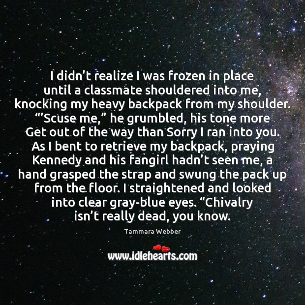 I didn't realize I was frozen in place until a classmate Tammara Webber Picture Quote