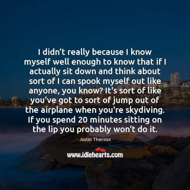 I didn't really because I know myself well enough to know that Justin Theroux Picture Quote