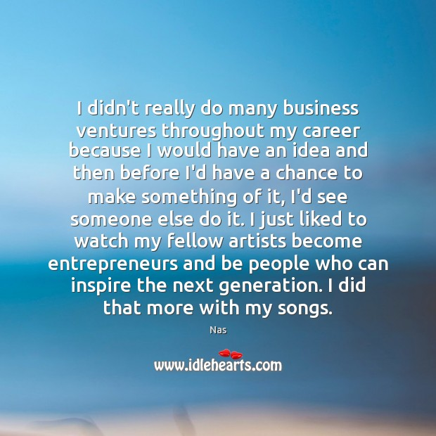 I didn't really do many business ventures throughout my career because I Nas Picture Quote