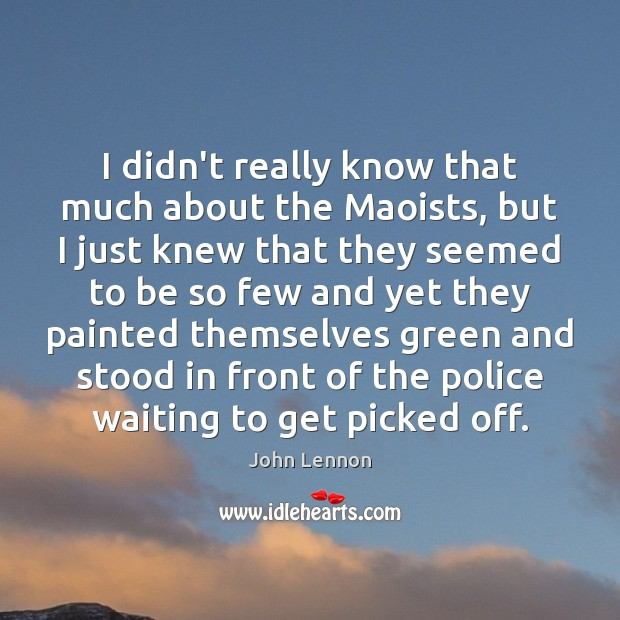 Image, I didn't really know that much about the Maoists, but I just