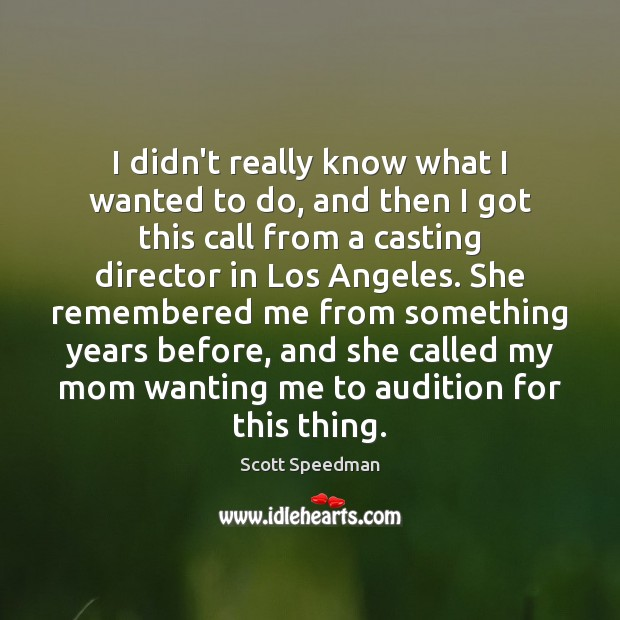 I didn't really know what I wanted to do, and then I Scott Speedman Picture Quote
