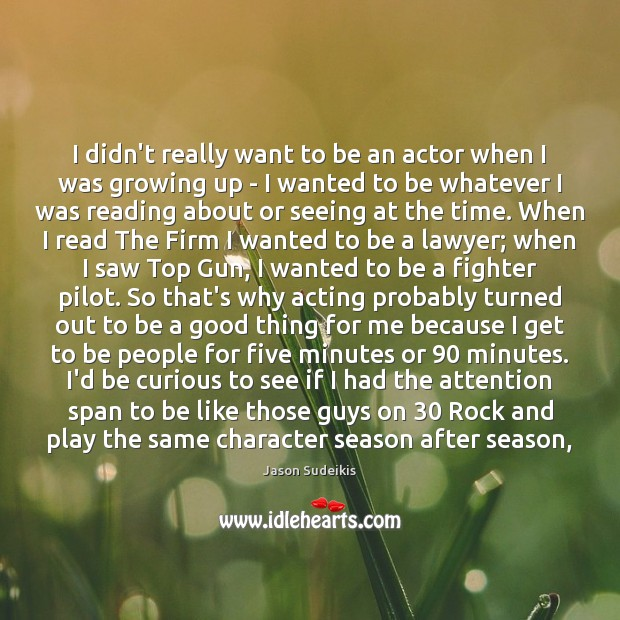 I didn't really want to be an actor when I was growing Jason Sudeikis Picture Quote
