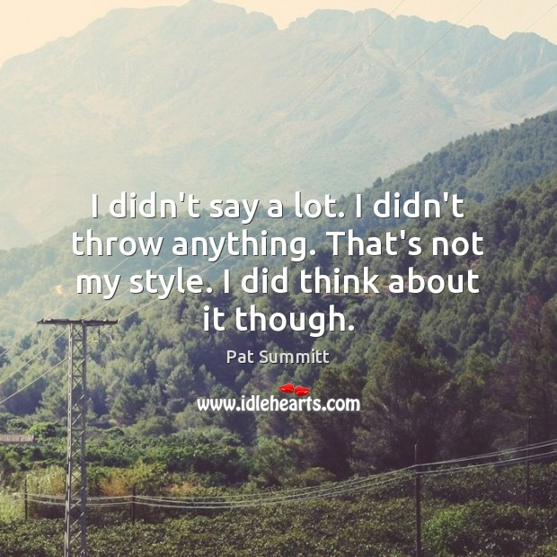 I didn't say a lot. I didn't throw anything. That's not my Image