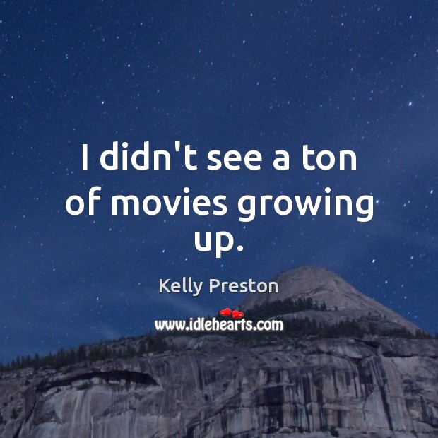 I didn't see a ton of movies growing up. Image