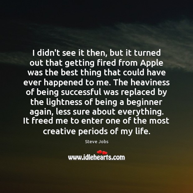 I didn't see it then, but it turned out that getting fired Being Successful Quotes Image