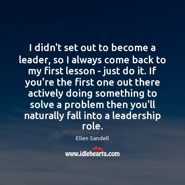 Image, I didn't set out to become a leader, so I always come
