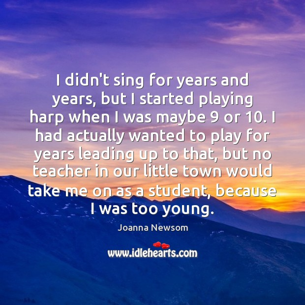 I didn't sing for years and years, but I started playing harp Joanna Newsom Picture Quote