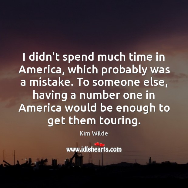 I didn't spend much time in America, which probably was a mistake. Image