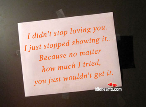 I Didn't Stop Loving You. I Just Stopped….