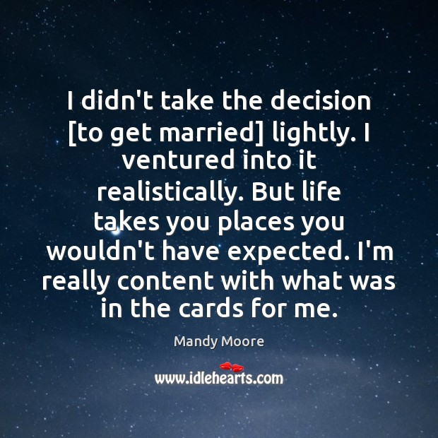 I didn't take the decision [to get married] lightly. I ventured into Mandy Moore Picture Quote