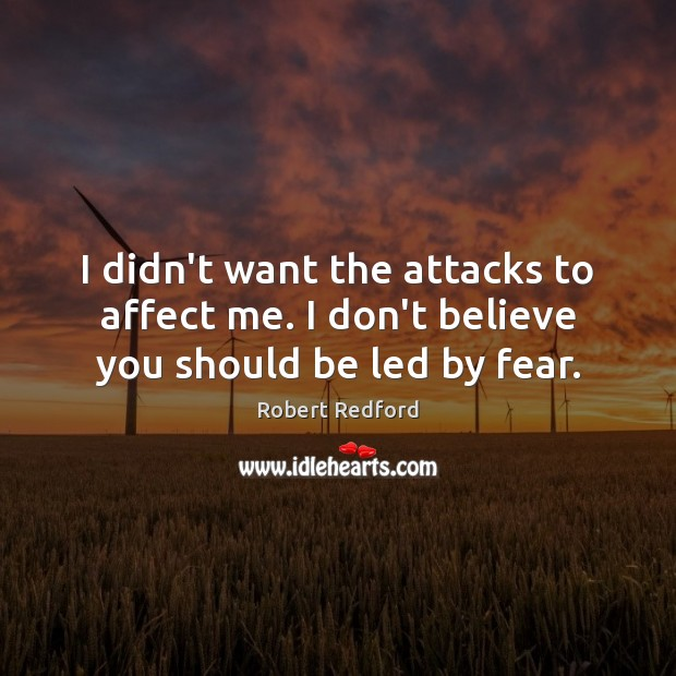 I didn't want the attacks to affect me. I don't believe you should be led by fear. Image