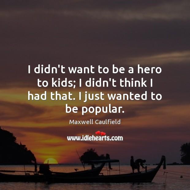 I didn't want to be a hero to kids; I didn't think Image