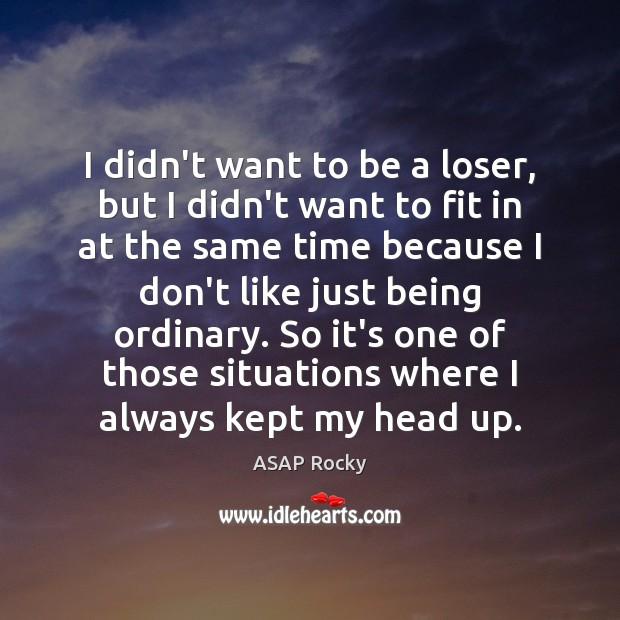 I didn't want to be a loser, but I didn't want to Image