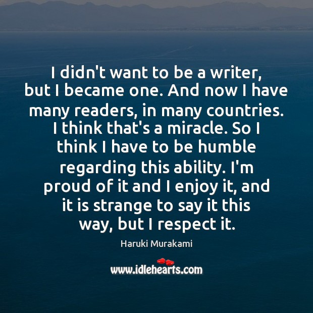 I didn't want to be a writer, but I became one. And Haruki Murakami Picture Quote