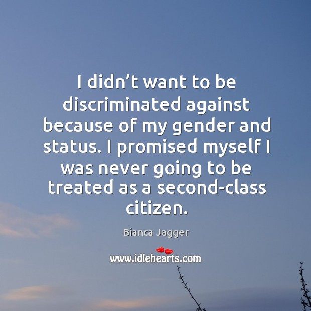 Image, I didn't want to be discriminated against because of my gender and status.
