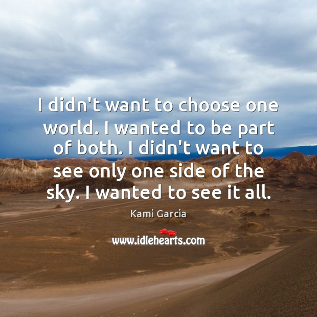 I didn't want to choose one world. I wanted to be part Kami Garcia Picture Quote