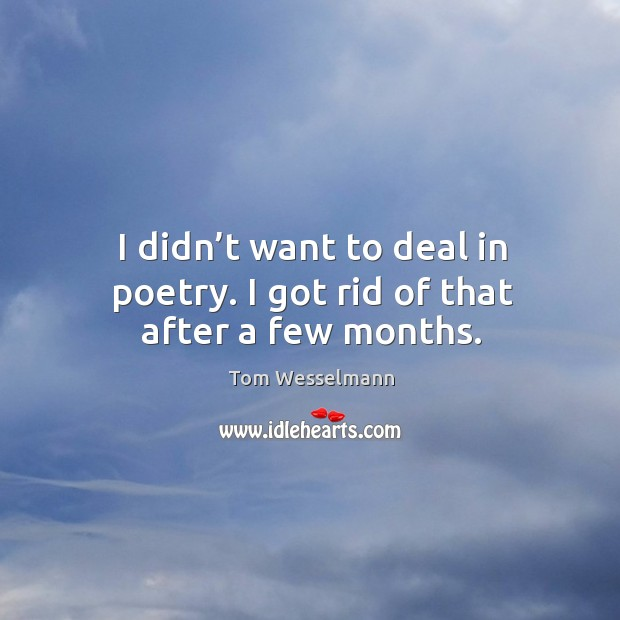 I didn't want to deal in poetry. I got rid of that after a few months. Image