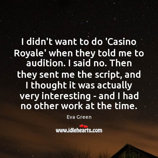 I didn't want to do 'Casino Royale' when they told me to Eva Green Picture Quote