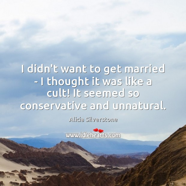 I didn't want to get married – I thought it was like Image
