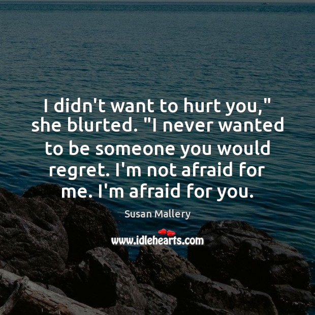 """I didn't want to hurt you,"""" she blurted. """"I never wanted to Susan Mallery Picture Quote"""