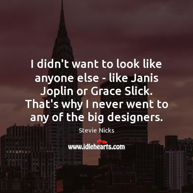 I didn't want to look like anyone else – like Janis Joplin Stevie Nicks Picture Quote