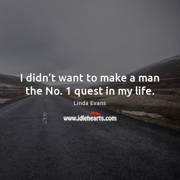 Image, I didn't want to make a man the No. 1 quest in my life.