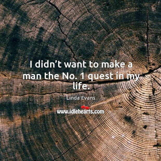 I didn't want to make a man the no. 1 quest in my life. Image