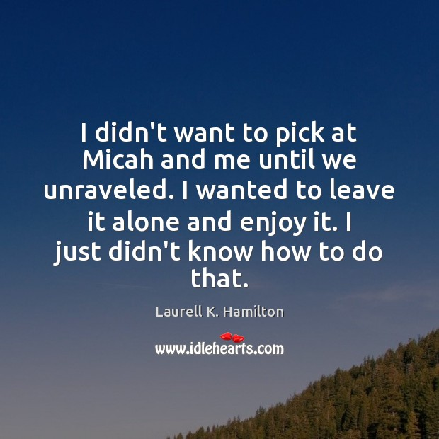 Image about I didn't want to pick at Micah and me until we unraveled.