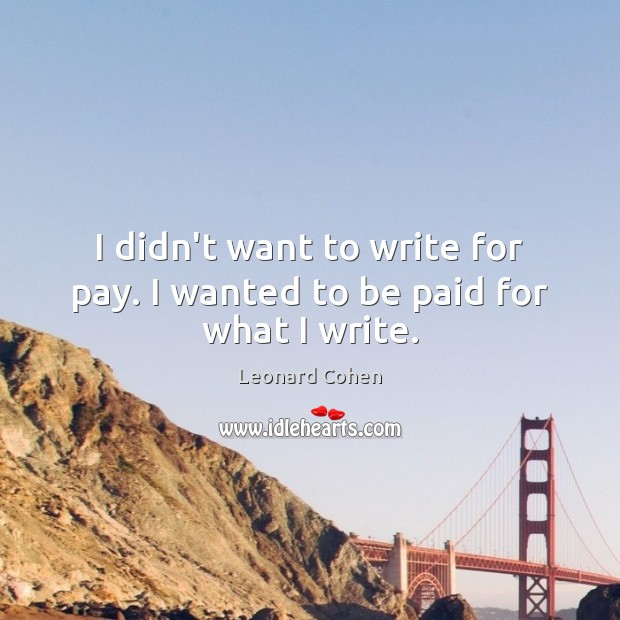 I didn't want to write for pay. I wanted to be paid for what I write. Image