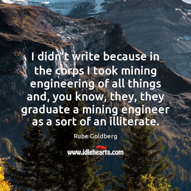 Image, I didn't write because in the corps I took mining engineering of