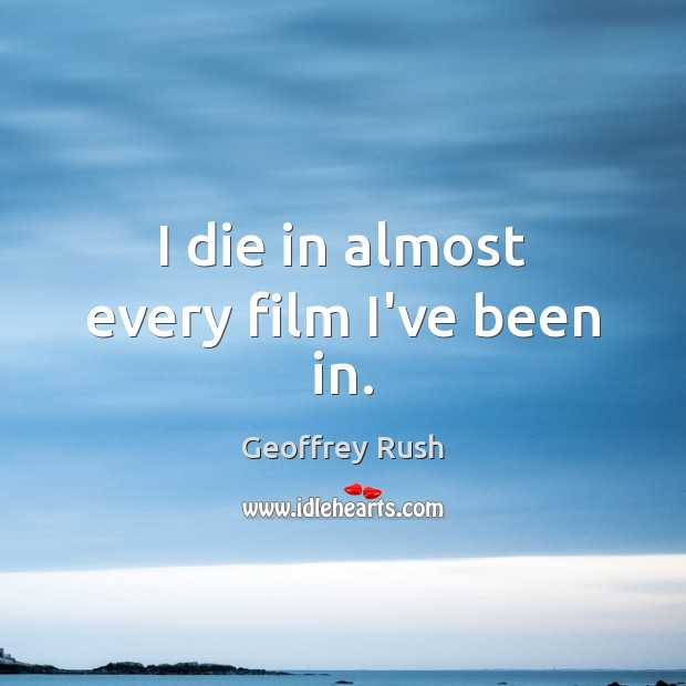 I die in almost every film I've been in. Image