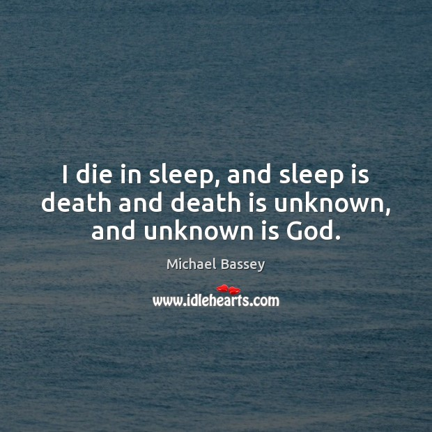 I die in sleep, and sleep is death and death is unknown, and unknown is God. Image