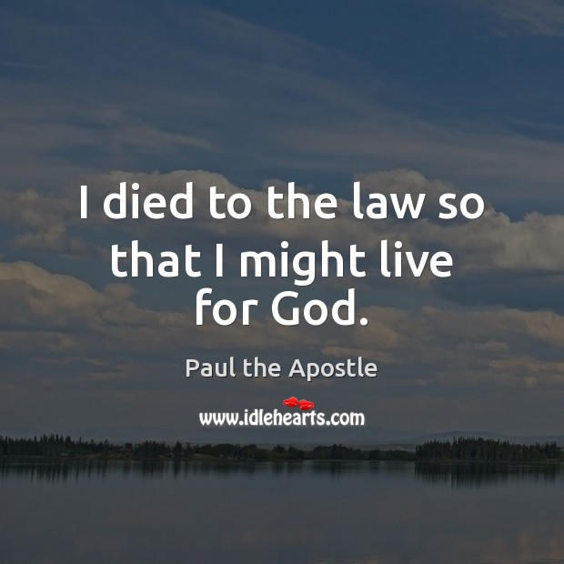 I died to the law so that I might live for God. Paul the Apostle Picture Quote