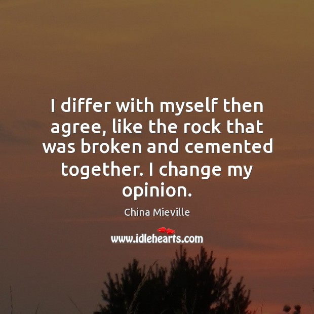 Image, I differ with myself then agree, like the rock that was broken
