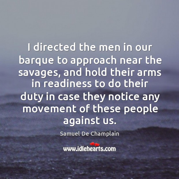 Image, I directed the men in our barque to approach near the savages