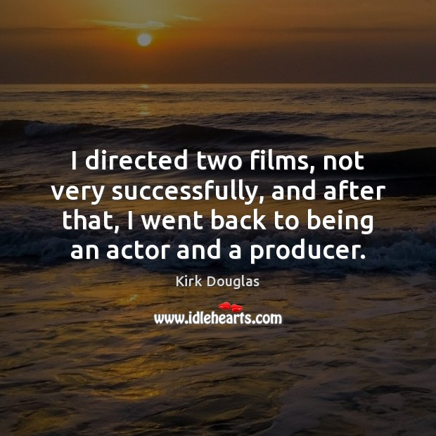 I directed two films, not very successfully, and after that, I went Kirk Douglas Picture Quote