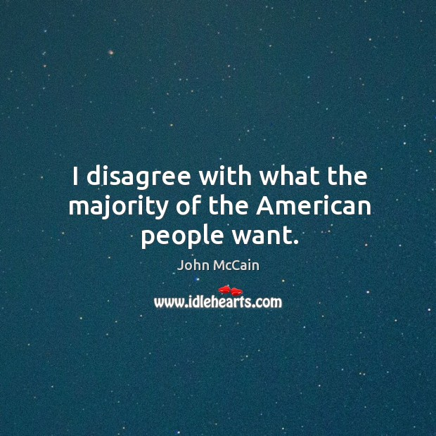 I disagree with what the majority of the American people want. Image