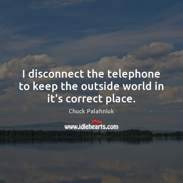 I disconnect the telephone to keep the outside world in it's correct place. Image