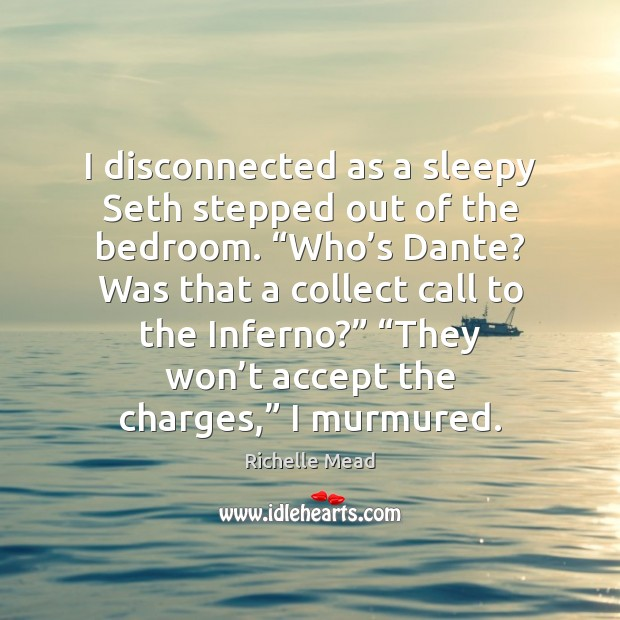 """Image, I disconnected as a sleepy Seth stepped out of the bedroom. """"Who'"""