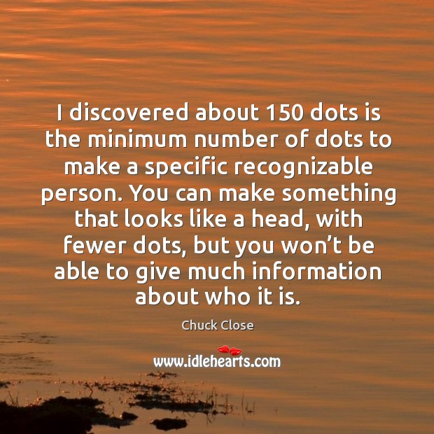 Image, I discovered about 150 dots is the minimum number of dots to make a specific