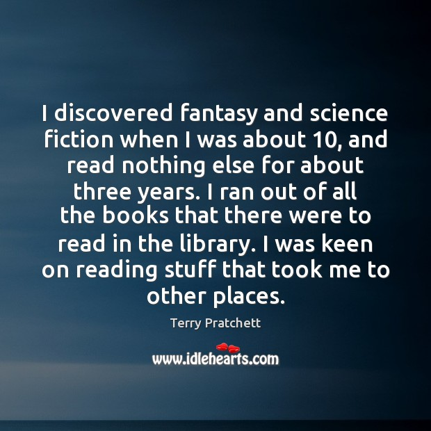 I discovered fantasy and science fiction when I was about 10, and read Image