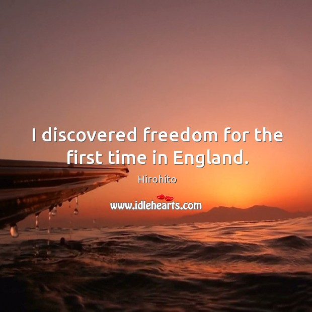 I discovered freedom for the first time in england. Image