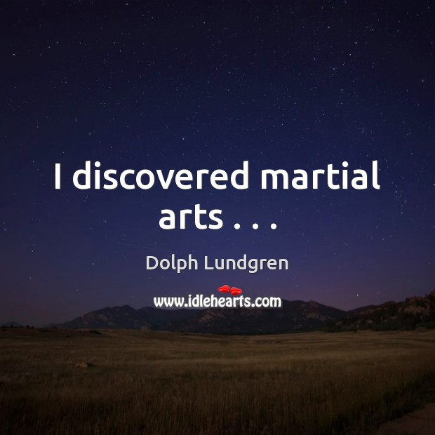 I discovered martial arts . . . Dolph Lundgren Picture Quote