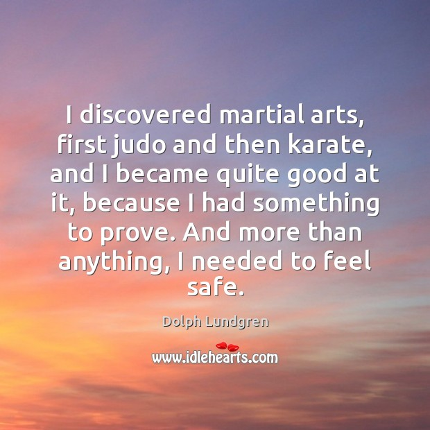 I discovered martial arts, first judo and then karate, and I became Dolph Lundgren Picture Quote