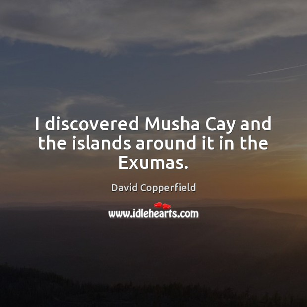 I discovered Musha Cay and the islands around it in the Exumas. Image